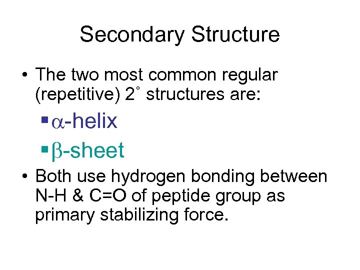 Secondary Structure • The two most common regular (repetitive) 2˚ structures are: § -helix