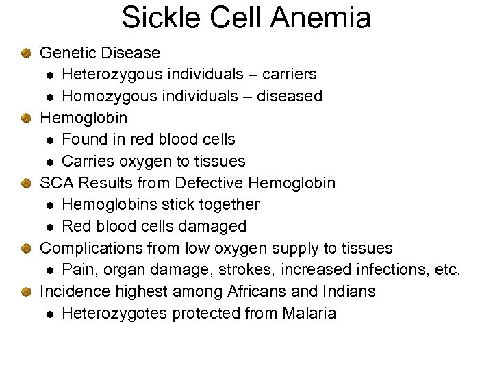 Sickle Cell Anemia Genetic Disease l Heterozygous individuals – carriers l Homozygous individuals –