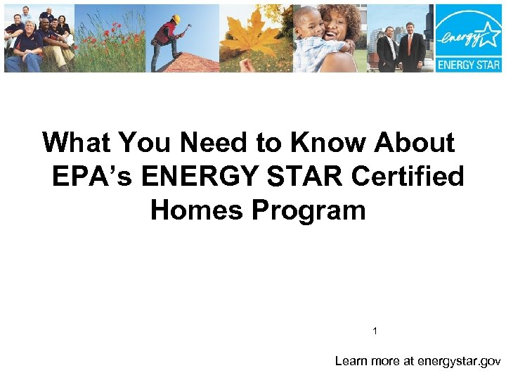 What You Need to Know About EPA's ENERGY STAR Certified Homes Program 1 Learn