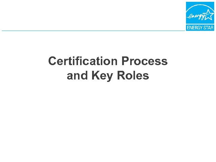 Certification Process and Key Roles