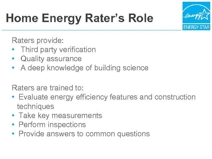 Home Energy Rater's Role Raters provide: • Third party verification • Quality assurance •