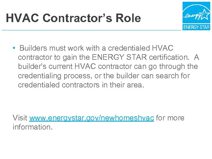 HVAC Contractor's Role • Builders must work with a credentialed HVAC contractor to gain