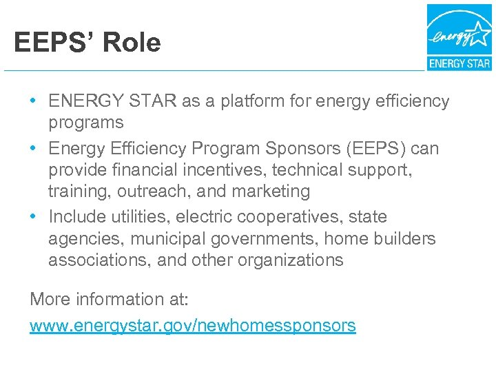 EEPS' Role • ENERGY STAR as a platform for energy efficiency programs • Energy