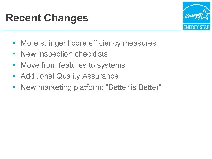 Recent Changes • • • More stringent core efficiency measures New inspection checklists Move