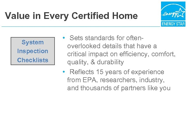 Value in Every Certified Home System Inspection Checklists • Sets standards for oftenoverlooked details