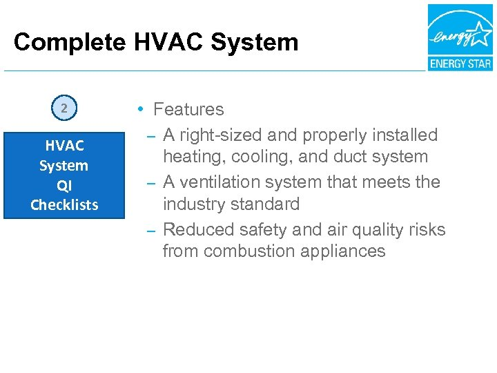 Complete HVAC System 2 HVAC System QI Checklists • Features – A right-sized and