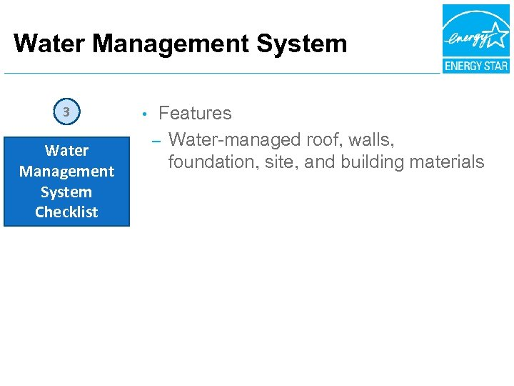 Water Management System 3 Water Management System Checklist • Features – Water-managed roof, walls,