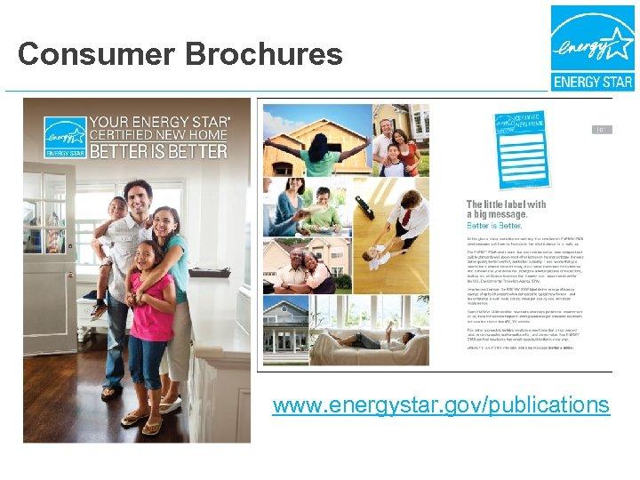 Consumer Brochures www. energystar. gov/publications