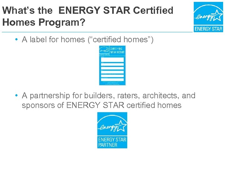 "What's the ENERGY STAR Certified Homes Program? • A label for homes (""certified homes"")"