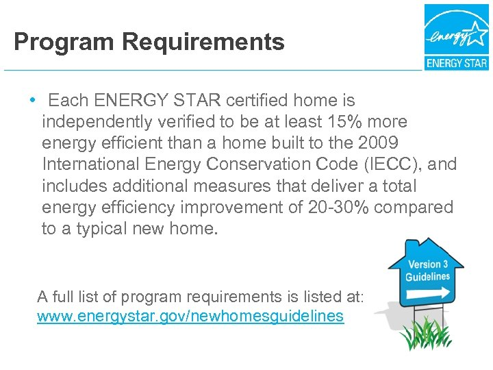 Program Requirements • Each ENERGY STAR certified home is independently verified to be at