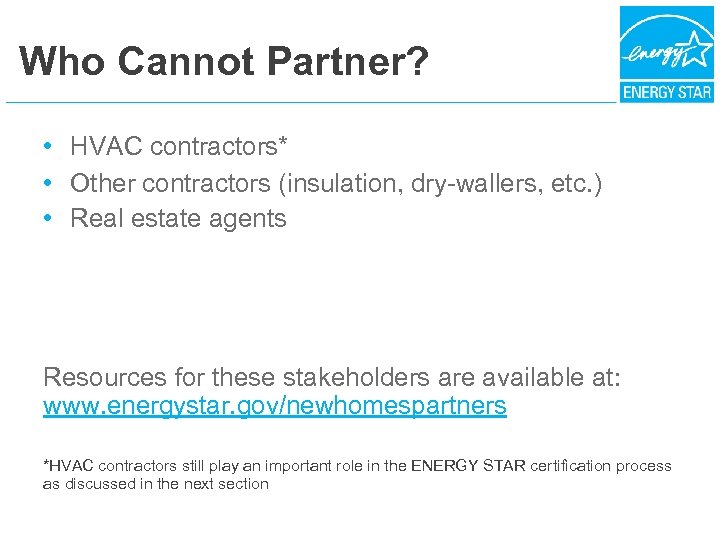 Who Cannot Partner? • HVAC contractors* • Other contractors (insulation, dry-wallers, etc. ) •