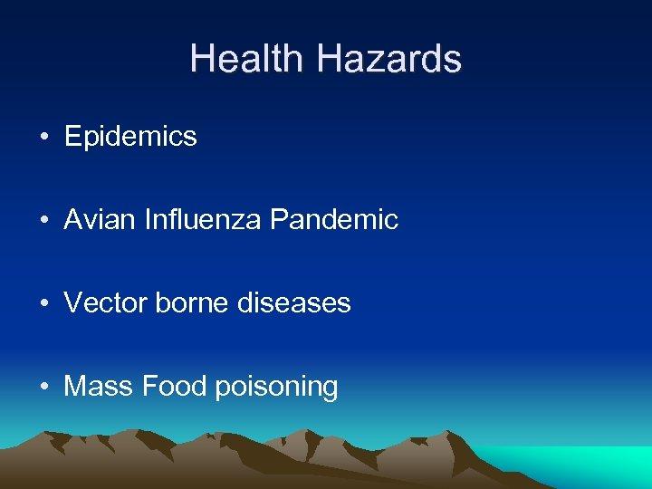 Health Hazards • Epidemics • Avian Influenza Pandemic • Vector borne diseases • Mass
