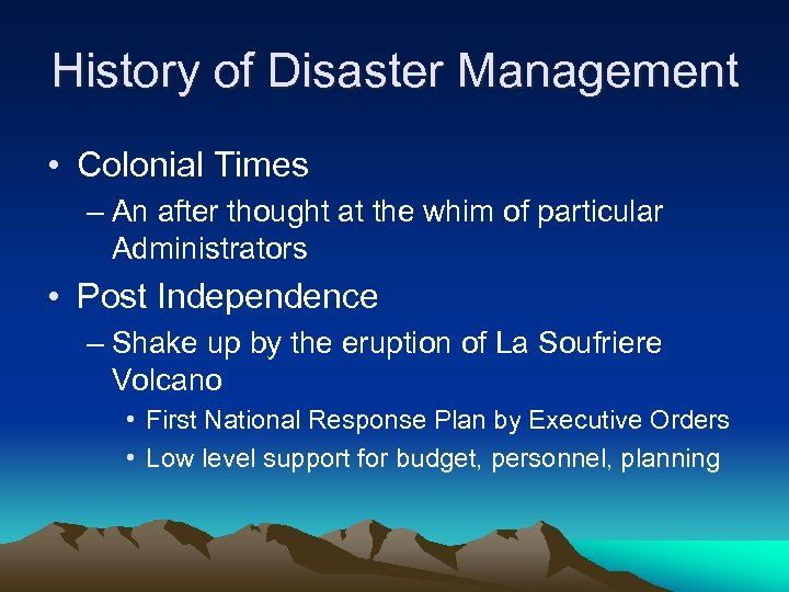 History of Disaster Management • Colonial Times – An after thought at the whim