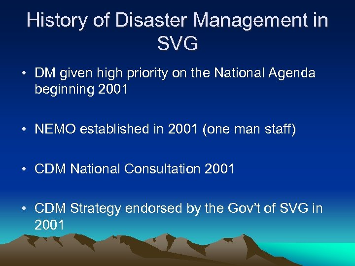 History of Disaster Management in SVG • DM given high priority on the National