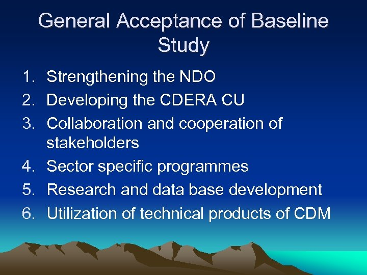 General Acceptance of Baseline Study 1. Strengthening the NDO 2. Developing the CDERA CU