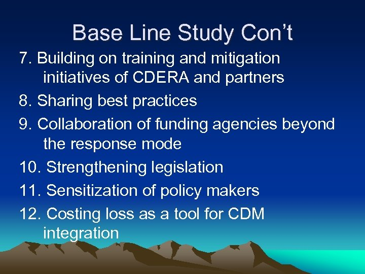 Base Line Study Con't 7. Building on training and mitigation initiatives of CDERA and