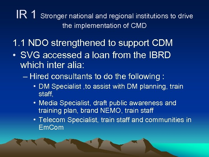 IR 1 Stronger national and regional institutions to drive the implementation of CMD 1.