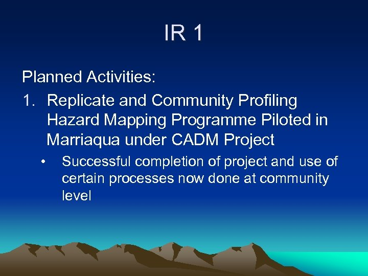 IR 1 Planned Activities: 1. Replicate and Community Profiling Hazard Mapping Programme Piloted in