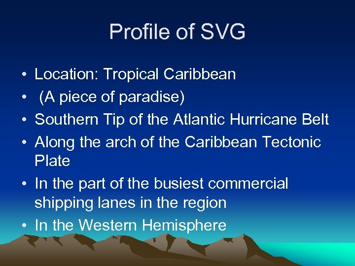 Profile of SVG • • Location: Tropical Caribbean (A piece of paradise) Southern Tip