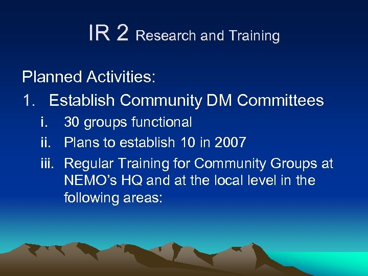 IR 2 Research and Training Planned Activities: 1. Establish Community DM Committees i. 30