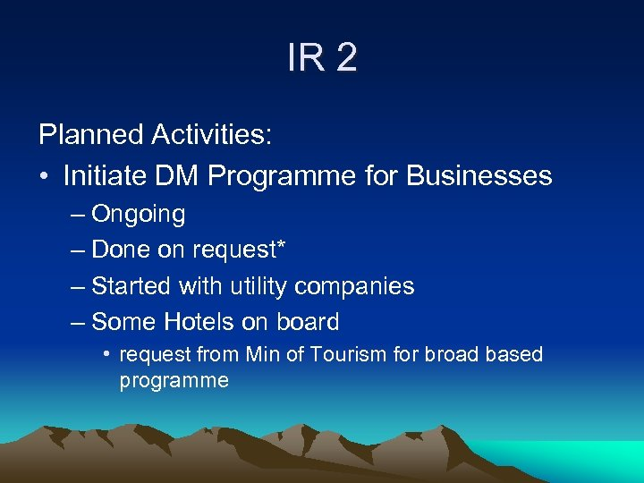 IR 2 Planned Activities: • Initiate DM Programme for Businesses – Ongoing – Done