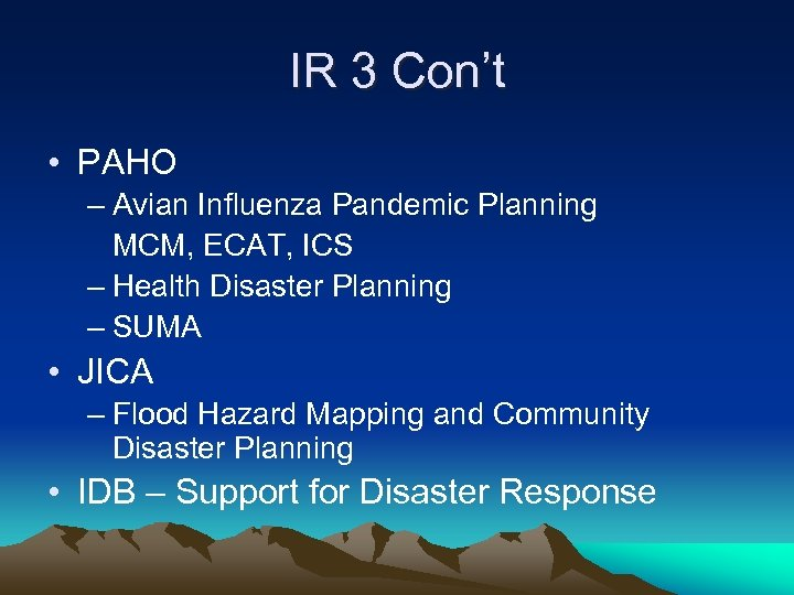 IR 3 Con't • PAHO – Avian Influenza Pandemic Planning MCM, ECAT, ICS –