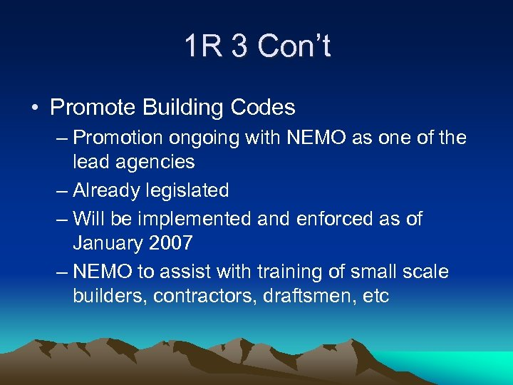 1 R 3 Con't • Promote Building Codes – Promotion ongoing with NEMO as