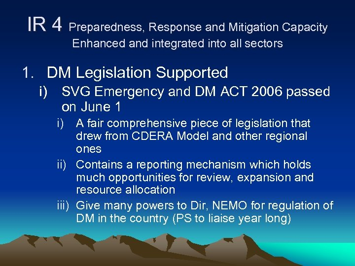IR 4 Preparedness, Response and Mitigation Capacity Enhanced and integrated into all sectors 1.
