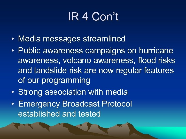 IR 4 Con't • Media messages streamlined • Public awareness campaigns on hurricane awareness,
