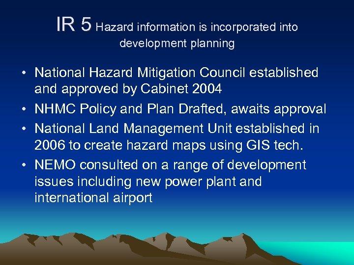 IR 5 Hazard information is incorporated into development planning • National Hazard Mitigation Council