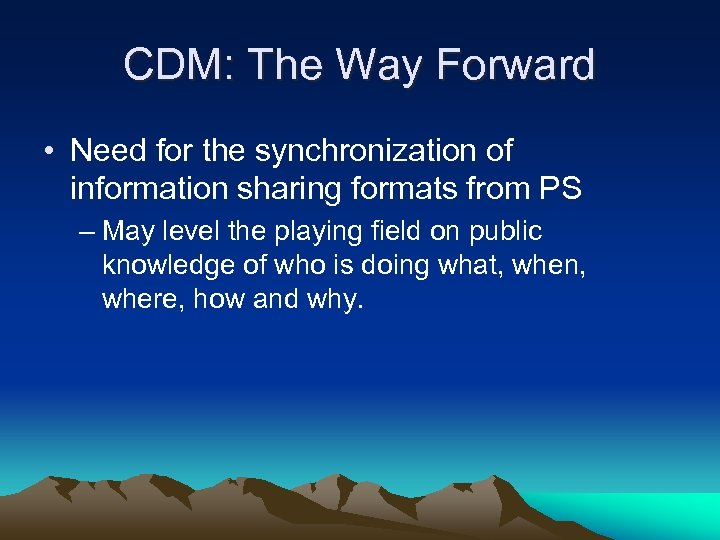 CDM: The Way Forward • Need for the synchronization of information sharing formats from