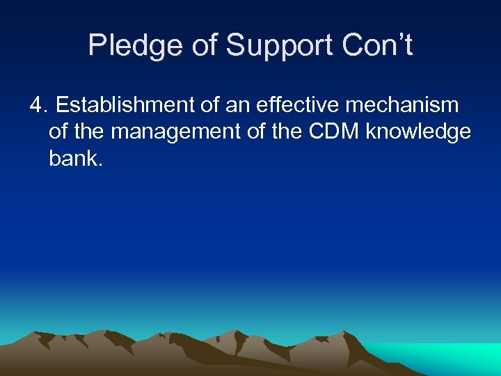 Pledge of Support Con't 4. Establishment of an effective mechanism of the management of