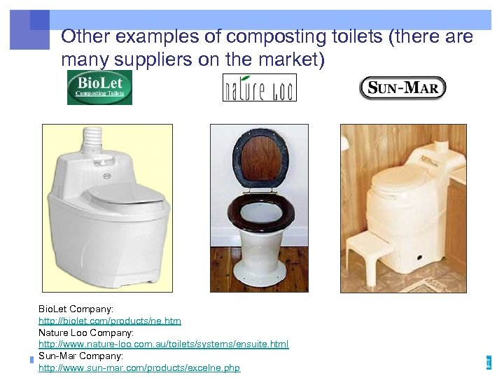 Other examples of composting toilets (there are many suppliers on the market) Bio. Let