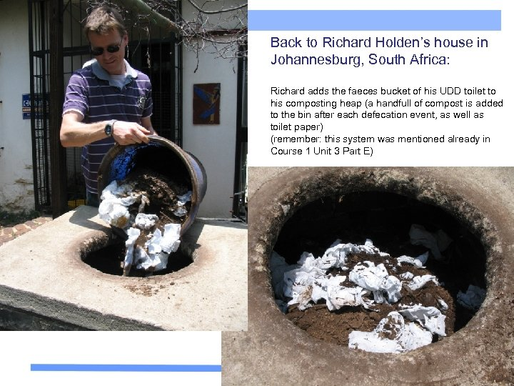 Back to Richard Holden's house in Johannesburg, South Africa: Richard adds the faeces bucket