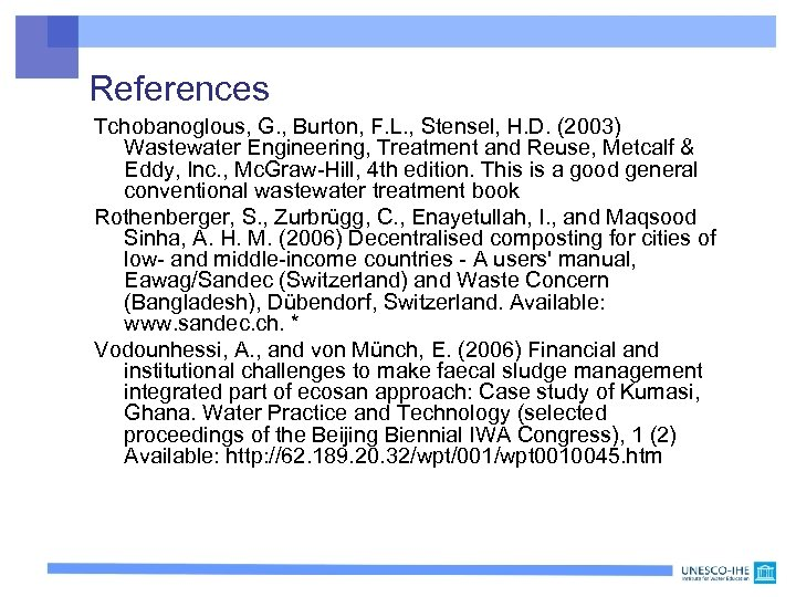 References Tchobanoglous, G. , Burton, F. L. , Stensel, H. D. (2003) Wastewater Engineering,