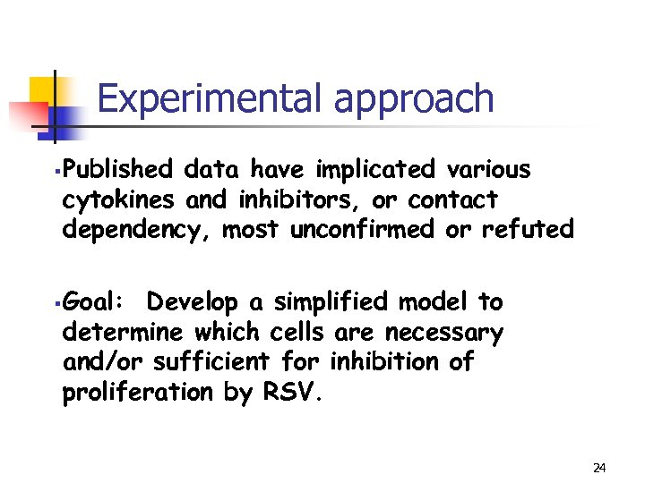 Experimental approach § § Published data have implicated various cytokines and inhibitors, or contact
