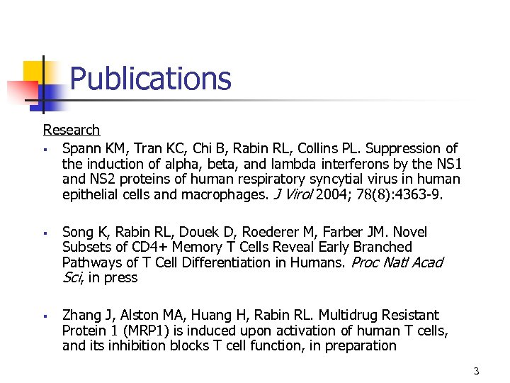 Publications Research § Spann KM, Tran KC, Chi B, Rabin RL, Collins PL. Suppression