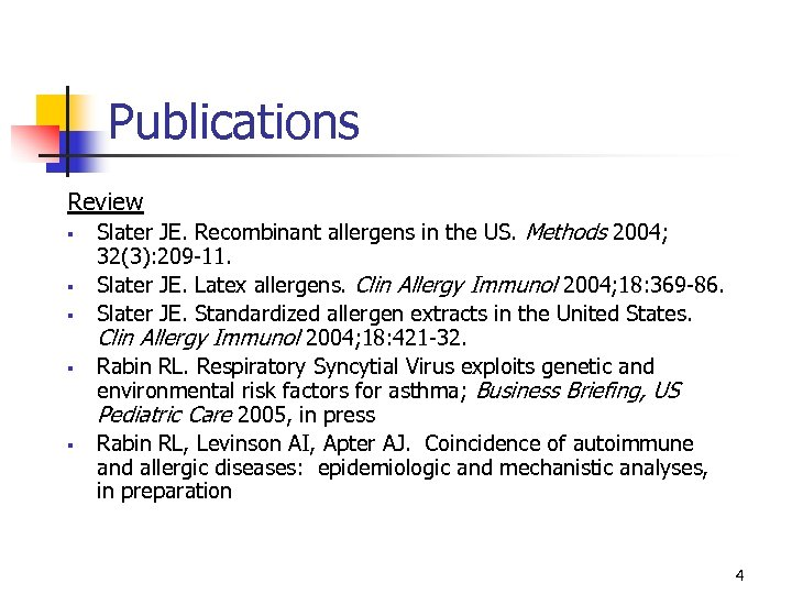 Publications Review § § § Slater JE. Recombinant allergens in the US. Methods 2004;