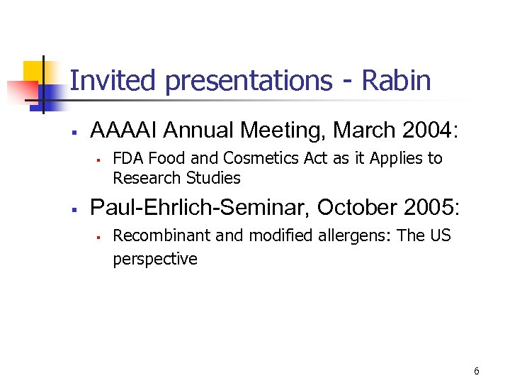 Invited presentations - Rabin § AAAAI Annual Meeting, March 2004: § § FDA Food