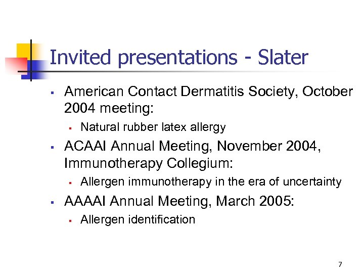 Invited presentations - Slater § American Contact Dermatitis Society, October 2004 meeting: § §
