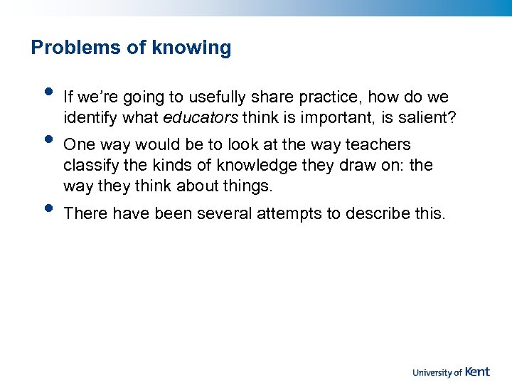 Problems of knowing • • • If we're going to usefully share practice, how