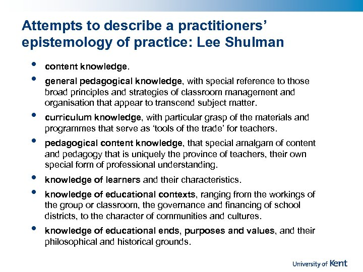 Attempts to describe a practitioners' epistemology of practice: Lee Shulman • • content knowledge.