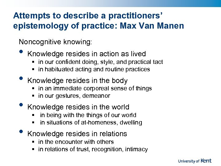 Attempts to describe a practitioners' epistemology of practice: Max Van Manen Noncognitive knowing: •