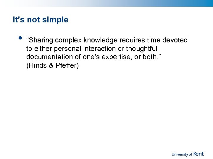 """It's not simple • """"Sharing complex knowledge requires time devoted to either personal interaction"""