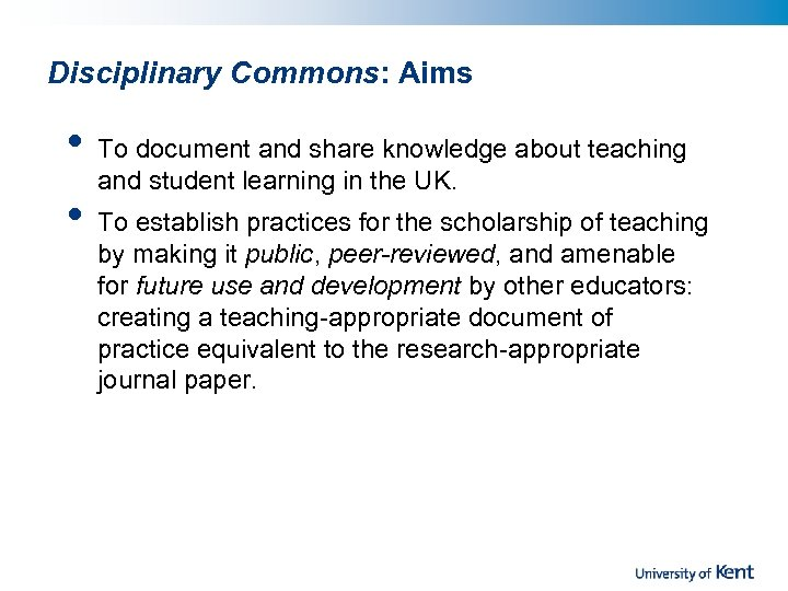 Disciplinary Commons: Aims • • To document and share knowledge about teaching and student