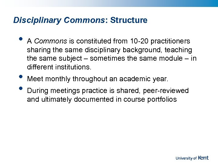Disciplinary Commons: Structure • • • A Commons is constituted from 10 -20 practitioners