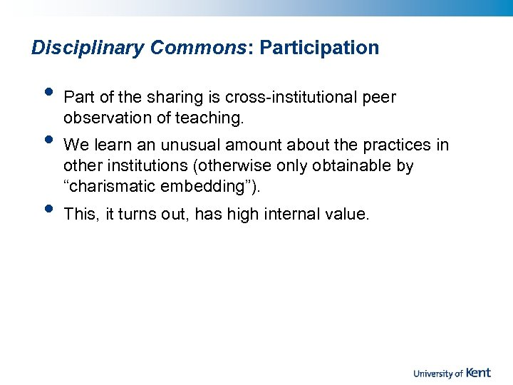 Disciplinary Commons: Participation • • • Part of the sharing is cross-institutional peer observation