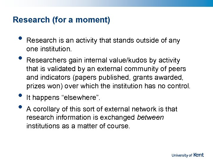 Research (for a moment) • • Research is an activity that stands outside of