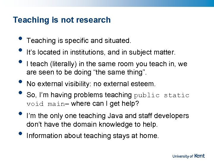 Teaching is not research • • Teaching is specific and situated. It's located in