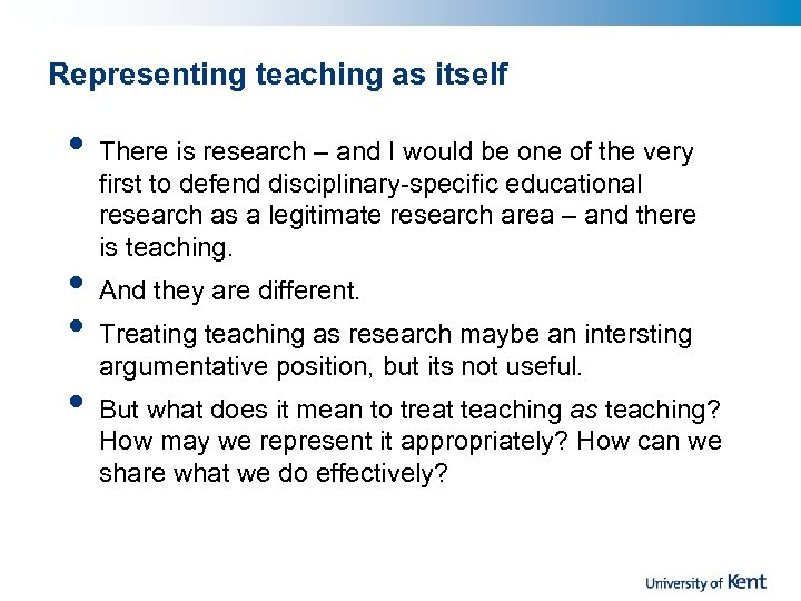 Representing teaching as itself • • There is research – and I would be